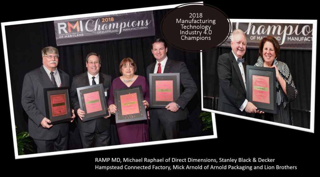2018 Manufacturing Technology Industry 4.0 Champions: RAMP MD, Michael Raphael of Direct Dimensions, Stanley Black & Decker Hampstead Connected Factory, Mick Arnold of Arnold Packaging and Lion Brothers