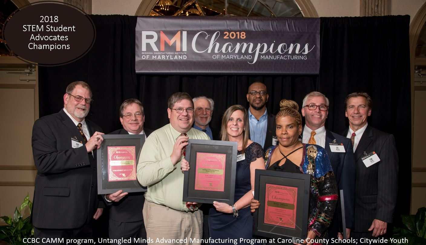 2018 STEM Student Advocates Champions: CCBC CAMM program, Untangled Minds Advanced Manufacturing Program at Caroline County Schools; Citywide Youth Development, Tracey Johnson of Local Motors and Tim Rhode and Ed Mullen of Star Academy