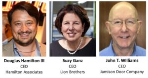 Speakers: Douglas Hamilton CEO of Hamilton Associates. Suzy Ganz, CEO of Lion Brothers. John T. Williams, CEO of Jamison Door Company